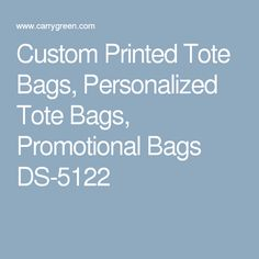 Custom Printed Tote Bags, Personalized Tote Bags, Promotional Bags DS-5122