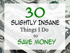 30 Slightly Insane Things I Do To Save Money -- These aren't your typical money-saving hacks.  {posted @ Unremarkable Files}
