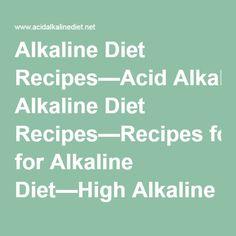 Alkaline Diet Recipes—Acid Alkaline Diet Recipes—Recipes for Alkaline Diet—High Alkaline Diet Recipes