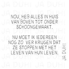 Alles schoongemaakt. Ja Duh!  #humor #tekst #Nederlands #Facebook #grappig #huis #poetsen #huishouden