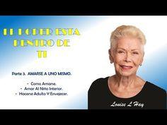 Louise L Hay - EL PODER ESTA DENTRO DE TI_ P-3 - AMARSE A UNO MISMO - YouTube