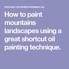 How to paint mountains landscapes using a great shortcut oil painting technique.