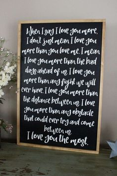 When I say I love you more framed sign Description Sign Info Shipping/Policies Many of us have said Love You More Quotes, I Love You Signs, Love You The Most, Love Yourself Quotes, Say I Love You, Love You More Than, Love Quotes, My Love, Framed Quotes