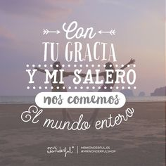 Con tu gracia y mi salero nos comemos el mundo entero Mr Wonderful