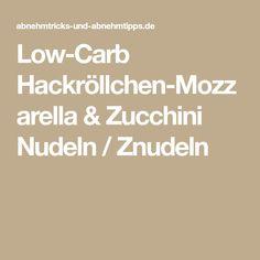Low-Carb Hackröllchen-Mozzarella & Zucchini Nudeln / Znudeln