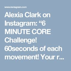 """Alexia Clark on Instagram: """"6 MINUTE CORE Challenge! 60seconds of each movement! Your rest is switching between movement! 1-3 rounds with 1min rest between…"""" • Instagram"""