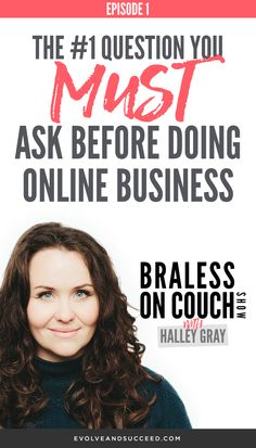 What is the first question you must ask yourself before starting a business? Halley Gray of Evolve and Succeed is answering that on this episode of her Braless on Couch Show!