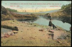 JOHNSTOWN, PA ~ The Break in the South Fork Dam Immediately After the Flood 1909