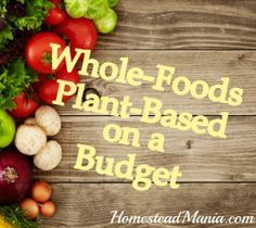 Week two:Whole Food Plant Based on a Budget! HomesteadManiaWholeFood