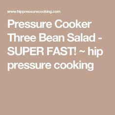 Pressure Cooker Three Bean Salad - SUPER FAST! ~ hip pressure cooking