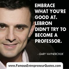 "GARY VAYNERCHUK QUOTE:  ""Embrace What You're Good At.  Lebron Didn't Try To Become A Professor!"" - Gary Vaynerchuk #famous #entrepreneur #quote #garyvaynerchuk #lebronjames"