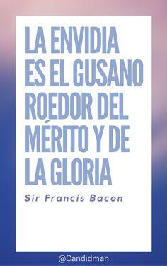 """""""La #Envidia es el #Gusano roedor del #Merito y de la #Gloria"""". Sir #FrancisBacon #FrasesCelebres @candidman #CreateWithCanva"""