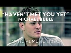 Michael Bublé - Haven't Met You Yet - amount of times you said u were going to post a buble song, looks like I claimed heh