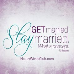 """Get married. Stay married. What a concept."" -Unknown"