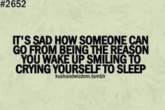 Sad Love Quotes : QUOTATION – Image : Quotes Of the day – Life Quote it's sad how someone can go from being the reason you wake up smiling to crying yourself to sleep Sharing is Caring Sad Love Quotes, True Quotes, Great Quotes, Quotes To Live By, Inspirational Quotes, I Got Me Quotes, Sad Quotes That Make You Cry, Amazing Quotes, Quotes Quotes