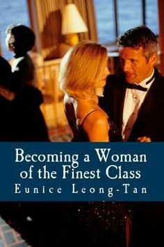 Becoming a Woman of the Finest Class: A Guide to Class and Refinement by Eunice Leong-Tan, http://www.amazon.com/dp/B006RHUG9K/ref=cm_sw_r_pi_dp_.mFzrb16Z334P