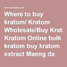 Where to buy kratom/ Kratom Wholesale/Buy Kratom Online bulk kratom buy kratom extract Maeng da kratom Oklahoma kratom
