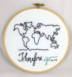 This is a made to order hand embroidered 7 hoop, on unstained wood, with an embroidered world map and the words Therefore, go... The words are