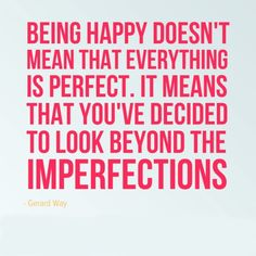 Being Happy Does Not Mean That Everything is Perfect