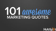 101-awesome-marketing-quotes-21784865 by HubSpot All-in-one Marketing Software via Slideshare