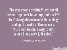 Add a lining stripe. housebeautiful.com. #stripes #lining #designer_quotes