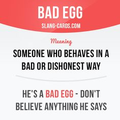 """Bad egg"" means someone who behaves in a bad or dishonest way.  Example: He's a…"