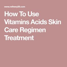 How To Use Vitamins Acids Skin Care Regimen Treatment
