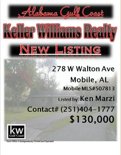 278 W Walton Ave, Mobile,AL...MLS# 507813...$130,000...3 Bed 2 Bath...Large brick home in excellent location with hardwood floors large eat in kitchen with lots of cabinets and nice appliances. Large den/family room overlooking fenced backyard and covered patio. Home has an attached carport and storage room. Sold as-in, where is, title conveyed by statutory warranty deed. Please contact Ken Marzi @ 251-404-1777.