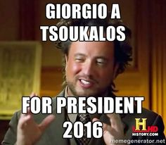 Giorgio A Tsoukalos For President 2016!   I'd vote for him!