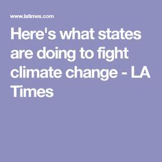 Here's what states are doing to fight climate change - LA Times