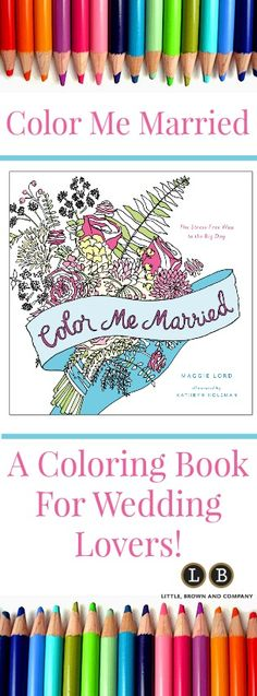 A new adult coloring book for wedding lovers called Color Me Married! Created by wedding expert and RusticWeddingChic.com's founder, Maggie Lord!
