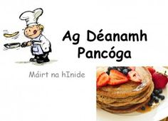 'Making Pancakes' powerpoint as Gaeilge How To Make Pancakes, Making Pancakes, Irish Language, 5th Class, Irish Traditions, Curriculum, Food And Drink, Teaching, Primary School
