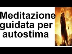 Meditazione guidata autostima  (ITALIANO) - YouTube Thai Chi, Yoga Nidra, Reflexology, Tantra, Self Confidence, Ayurveda, Self Improvement, Self Help, Reiki
