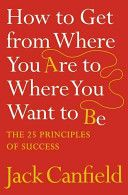 How to Get from Where You Are to Where You Want to Be.........