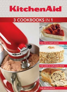 KitchenAid 3 Cookbooks in Pies & Tarts; Breads, a book by Publications International Ltd., Favorite Brand Name Recipes Stand Mixer Recipes, Best Stand Mixer, Stand Mixers, Kitchen Aid Recipes, Baking Recipes, Kitchen Tools, Kitchen Aide, Kitchen Gadgets, Kitchen Appliances