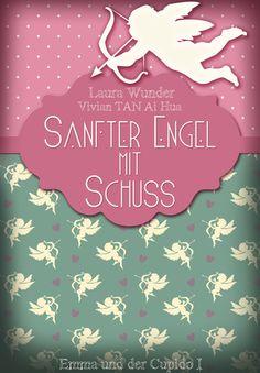 Sanfter Engel mit Schuss: Emma und der Cupido I - Liebesroman eBook: Laura Wunder, Vivian Tan Ai Hua: Amazon.de: Kindle-Shop