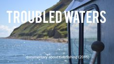 TROUBLED WATERS - DOCUMENTARY ABOUT IMPACTS OF OVERFISHING. (2015)