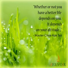 """""""Whether or not you have a better life depends on you. It depends on your attitude..."""" - Master Choa Kok Sui #quote"""