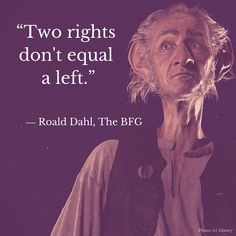 """""""Two wrongs don't make a right."""" ― Roald Dahl, The BFG #TheBFGEvent"""