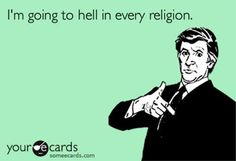 I'm going to Hell in every religion! but it was a fun ride while it lasted