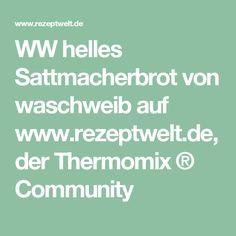 WW helles Sattmacherbrot von waschweib auf www.rezeptwelt.de, der Thermomix ® Community