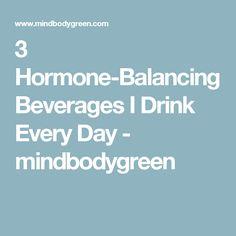 3 Hormone-Balancing Beverages I Drink Every Day - mindbodygreen