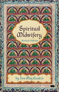 Spiritual Midwifery: the definitive first guide for the homebirth movement. She is a wonderful and wise midwife...