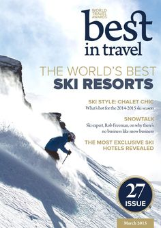 Best In Travel Magazine Issue 27 // March 2015  It's time to don your salopettes and show off your skills on the slopes. In this issue, Best in Travel reveals the resorts to head to so as to make the most of this winter's white stuff. Elsewhere we've got the low-down on what's hot on the ski slopes this season.