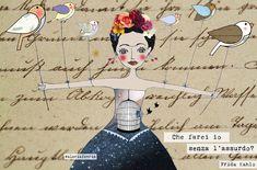 Che farei io senza l'assurdo? Frida Kahlo