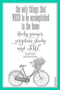 The only things that NEED to be accomplished in the home:  daily prayer, scripture study, and FHE.  Sister Reeves  #LDSconf #LDSprintables www.TheCulturalHall.com #ldsconf #April2014 #GC #quotes