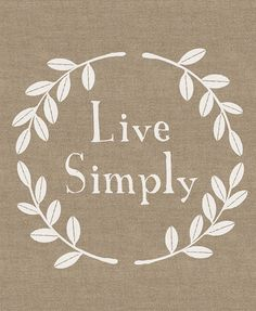 Live Simply Print---could make this as a throw pillow for the livingroom. perhaps felt applique on burlap colored fabric?