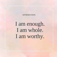 You are enough. You are whole. You are worthy. Affirmations for self-love. For more inspirational qu Happy Quotes, Best Quotes, Funny Quotes, Life Quotes, Happiness Quotes, Crush Quotes, Quotes Quotes, Qoutes, You Are Enough Quote