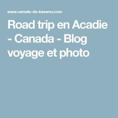 Road trip en Acadie - Canada - Blog voyage et photo