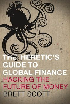 """Brett Scott, a campaigner, former broker and a Fellow of the Finance Innovation Lab. Scott is the author of The Heretic's Guide to Global Finance. Hacking the Future of Money published by Pluto Press (and available on amazon USA and UK.) The book """"is a friendly guide to taking on the world's most powerful system."""